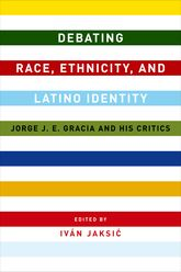 Debating Race, Ethnicity, and Latino IdentityJorge J. E. Gracia and His Critics