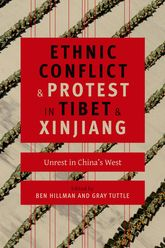 Ethnic Conflict and Protest in Tibet and XinjiangUnrest in China's West